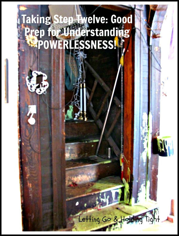 Step 12: Preparation for a New Understanding Powerlessness